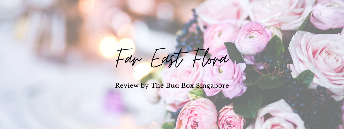 Far East Flora Review Singapore Florist Flower Box